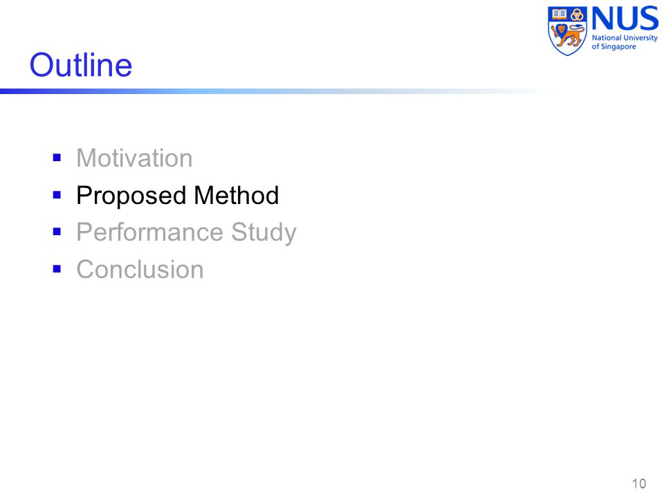 Outline  Motivation  Proposed Method  Performance Study  Conclusion 10