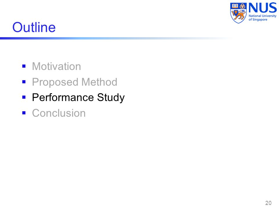 Outline  Motivation  Proposed Method  Performance Study  Conclusion 20