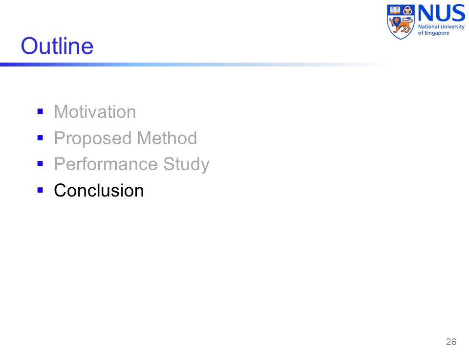 Outline  Motivation  Proposed Method  Performance Study  Conclusion 26