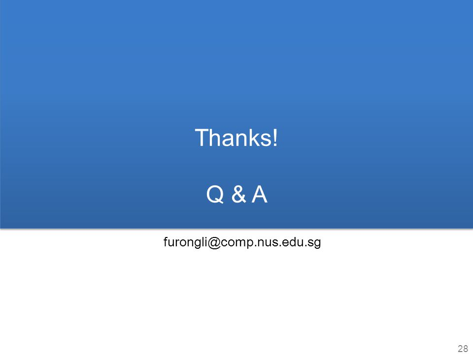 Thanks! Q & A 28 furongli@comp.nus.edu.sg