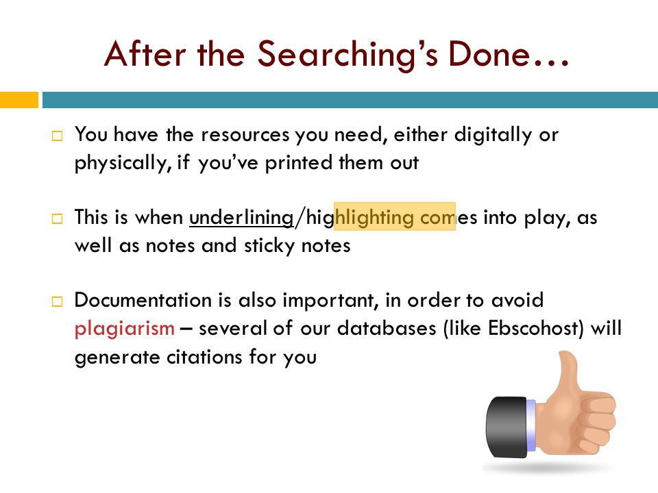 After the Searching's Done…  You have the resources you need, either digitally or physically, if you've printed them out  This is when underlining/h
