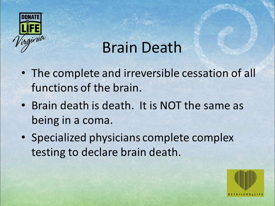 Brain Death The complete and irreversible cessation of all functions of the brain.
