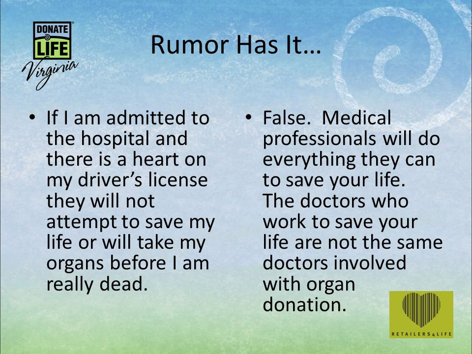 Rumor Has It… If I am admitted to the hospital and there is a heart on my driver's license they will not attempt to save my life or will take my organ