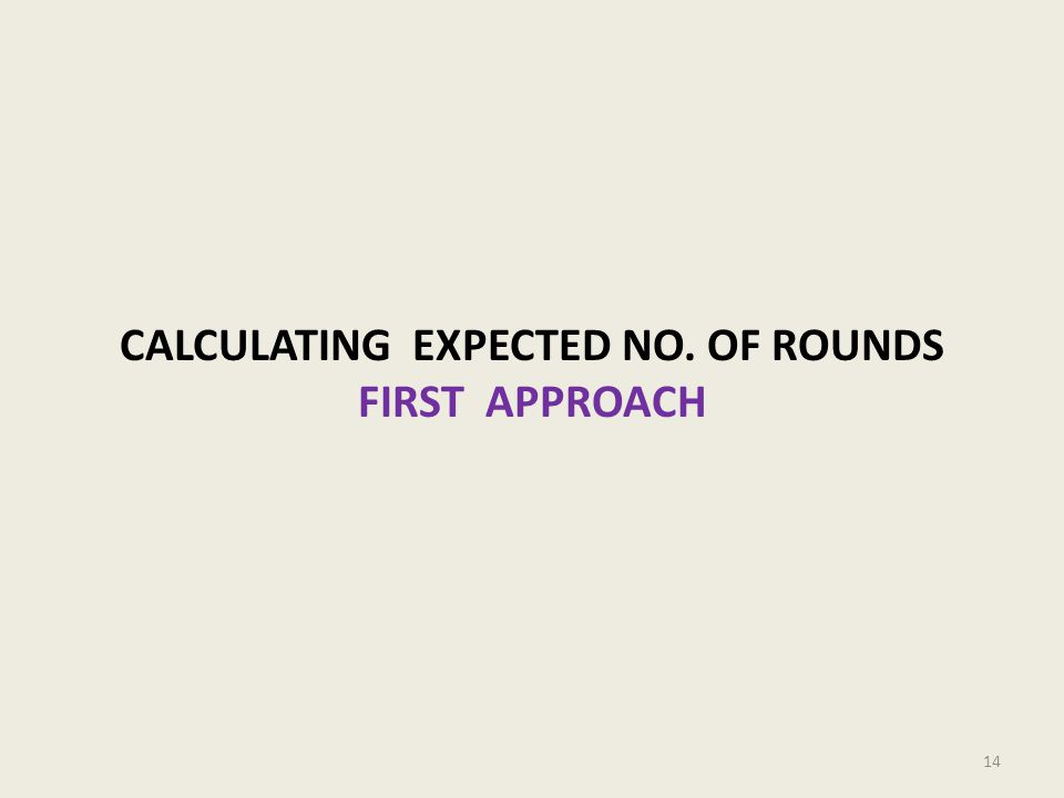 CALCULATING EXPECTED NO. OF ROUNDS FIRST APPROACH 14