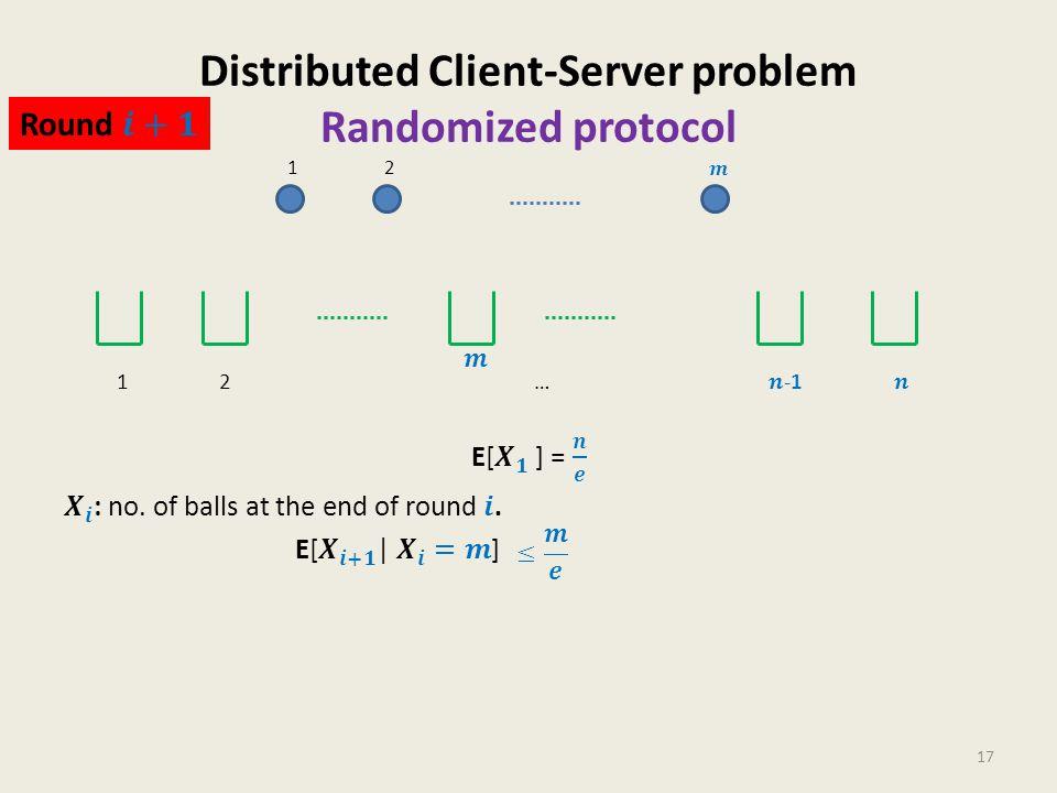 Distributed Client-Server problem Randomized protocol 17 12