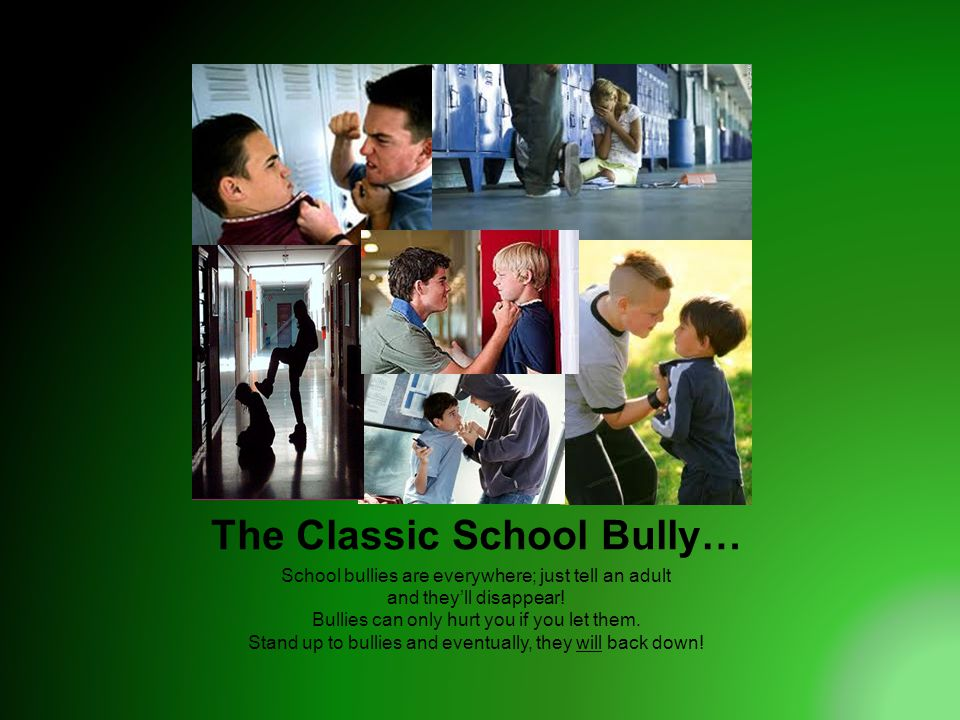 The Classic School Bully… School bullies are everywhere; just tell an adult and they'll disappear.