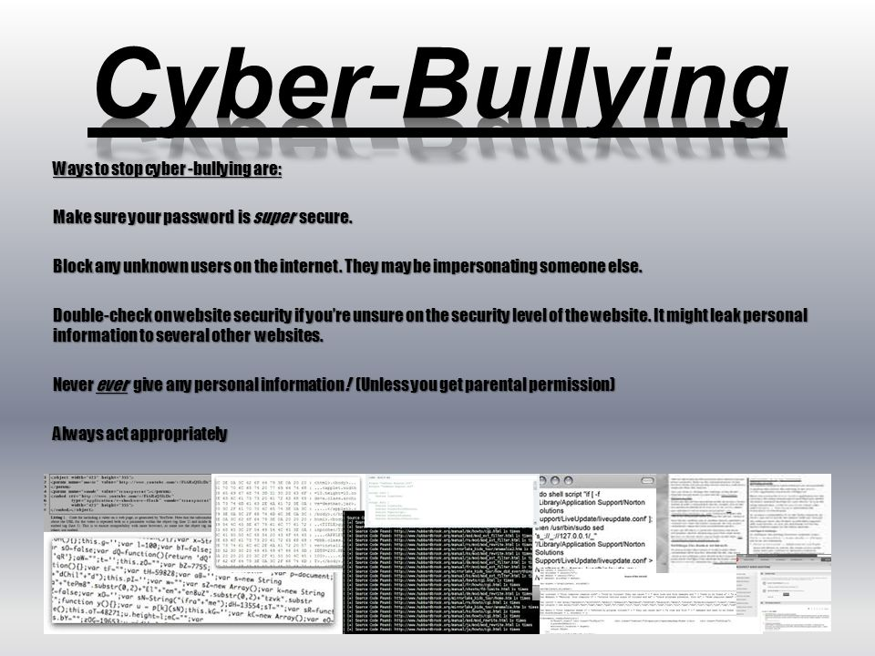 Ways to stop cyber -bullying are: Make sure your password is super secure.