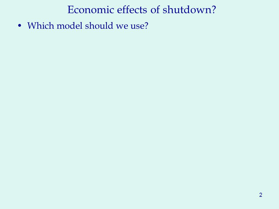 Economic effects of shutdown? Which model should we use? 2