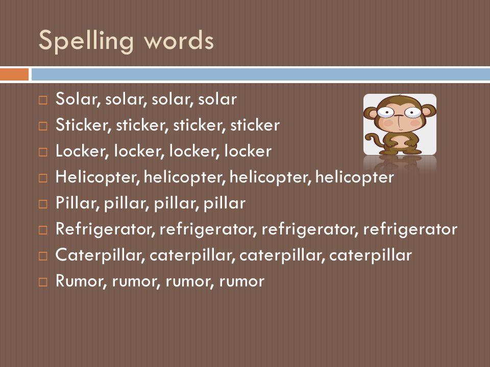 Spelling words  Solar, solar, solar, solar  Sticker, sticker, sticker, sticker  Locker, locker, locker, locker  Helicopter, helicopter, helicopter