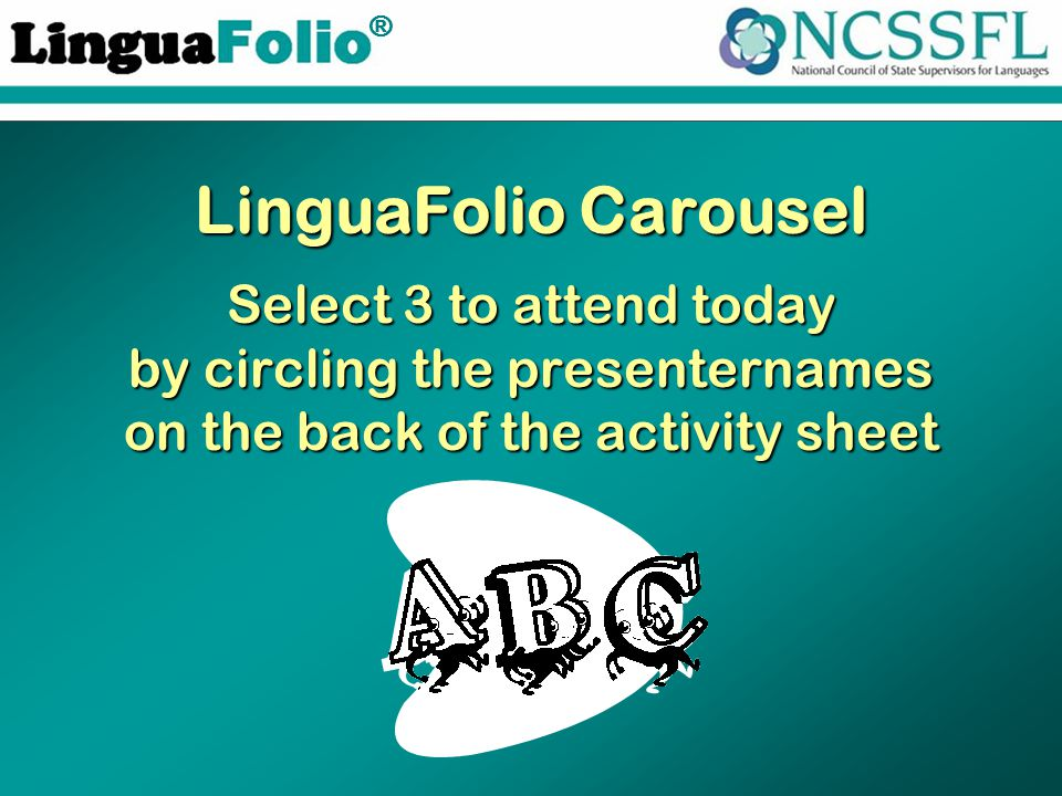 TM ® LinguaFolio Carousel Select 3 to attend today by circling the presenternames on the back of the activity sheet