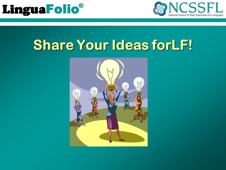 TM ® Share Your Ideas forLF!