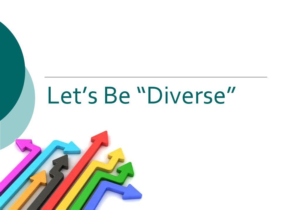 Let's Be Diverse