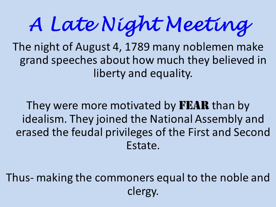 A Late Night Meeting The night of August 4, 1789 many noblemen make grand speeches about how much they believed in liberty and equality.
