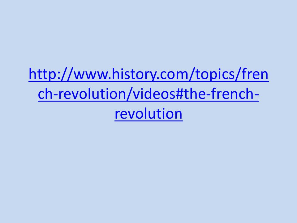 http://www.history.com/topics/fren ch-revolution/videos#the-french- revolution