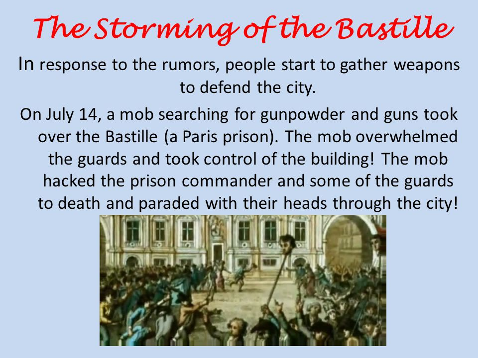 The Storming of the Bastille In response to the rumors, people start to gather weapons to defend the city.