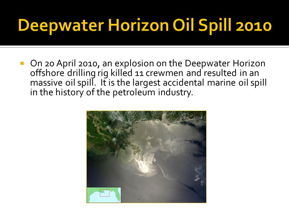  On 20 April 2010, an explosion on the Deepwater Horizon offshore drilling rig killed 11 crewmen and resulted in an massive oil spill.
