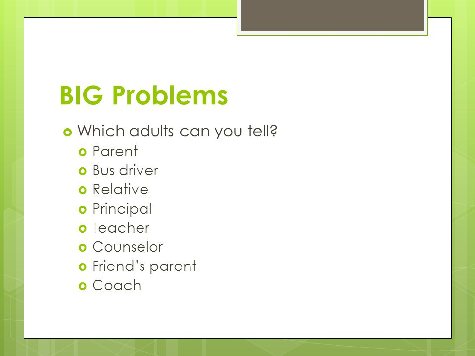 BIG Problems  What can you do if there are no adults around to share your problem with.