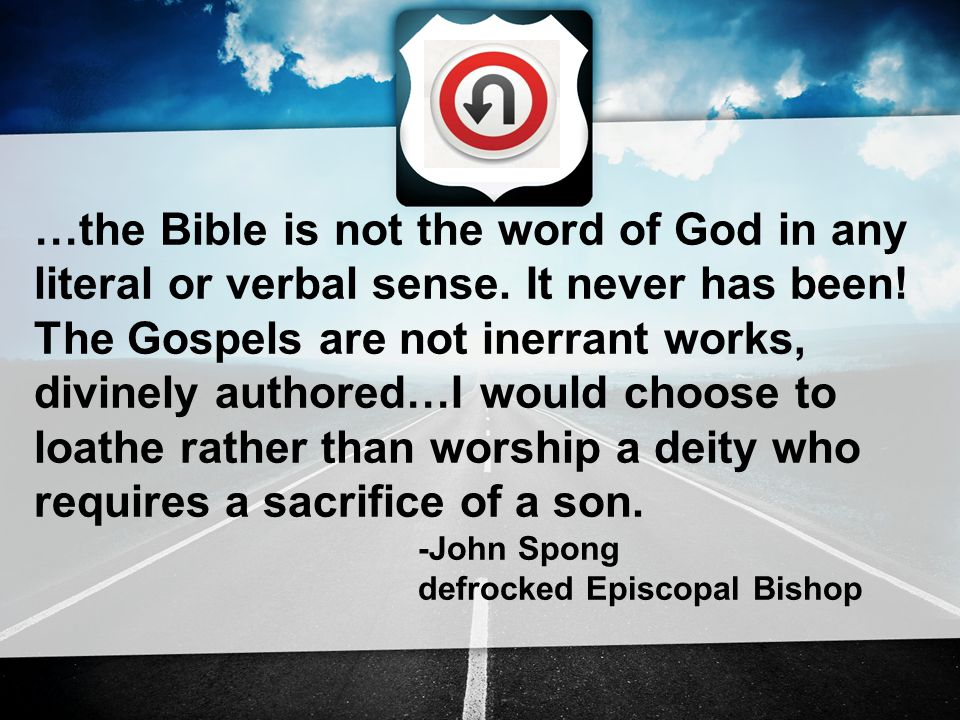 …the Bible is not the word of God in any literal or verbal sense.
