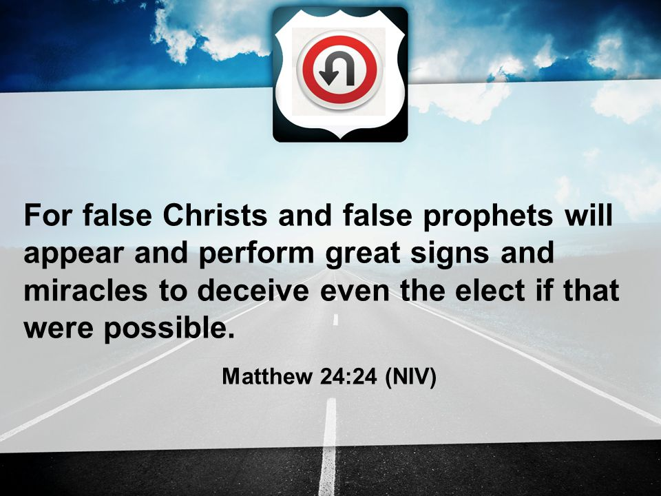 For false Christs and false prophets will appear and perform great signs and miracles to deceive even the elect if that were possible.