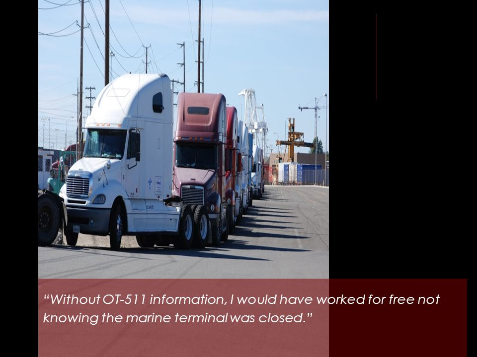 Without OT-511 information, I would have worked for free not knowing the marine terminal was closed.