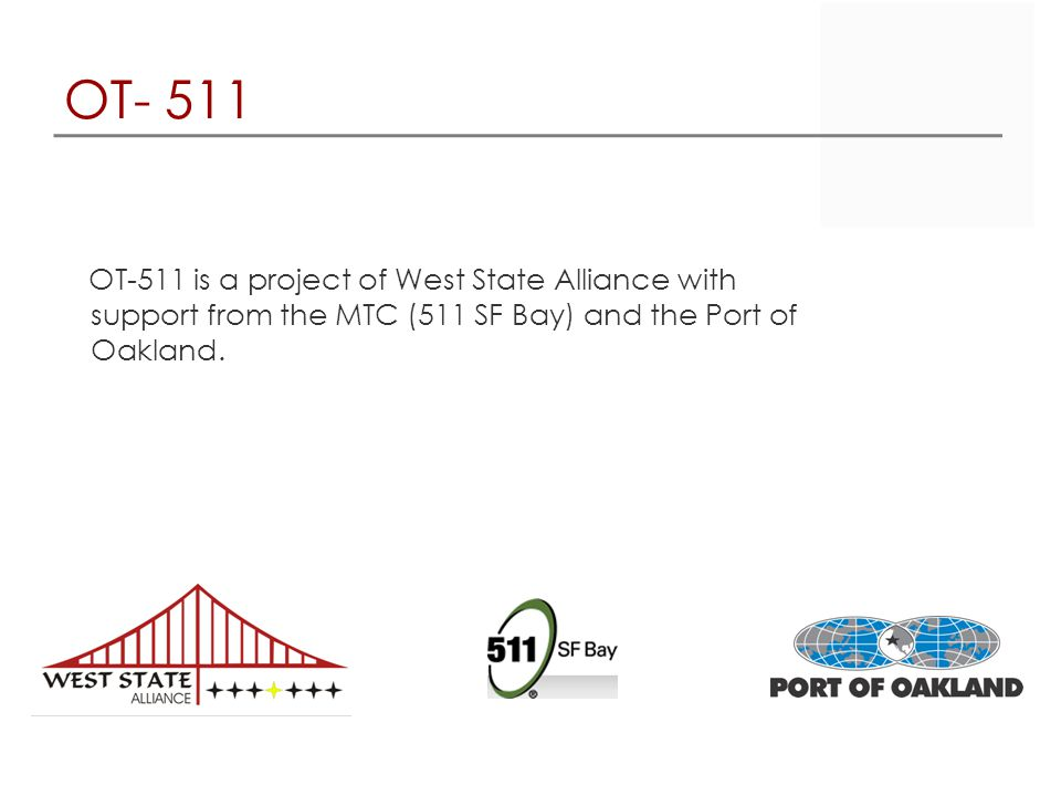 OT- 511 OT-511 is a project of West State Alliance with support from the MTC (511 SF Bay) and the Port of Oakland.