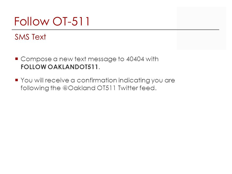 Follow OT-511 SMS Text  Compose a new text message to 40404 with FOLLOW OAKLANDOT511.