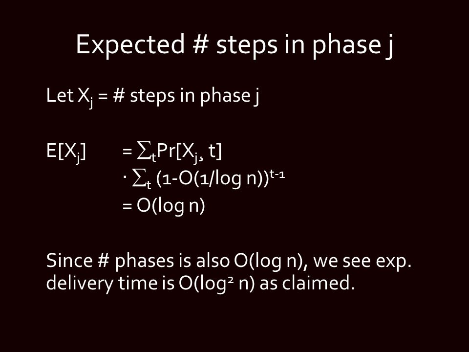 Expected # steps in phase j Let X j = # steps in phase j E[X j ]=  t Pr[X j ¸ t] ·  t (1-O(1/log n)) t-1 = O(log n) Since # phases is also O(log n), we see exp.
