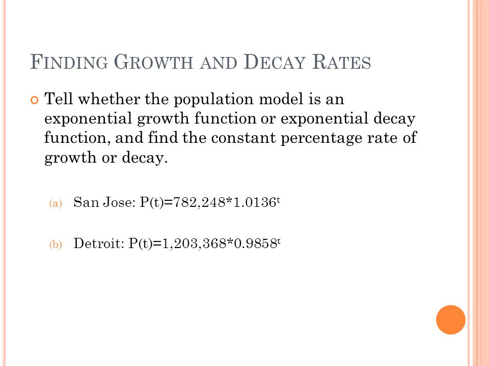 F INDING G ROWTH AND D ECAY R ATES Tell whether the population model is an exponential growth function or exponential decay function, and find the constant percentage rate of growth or decay.