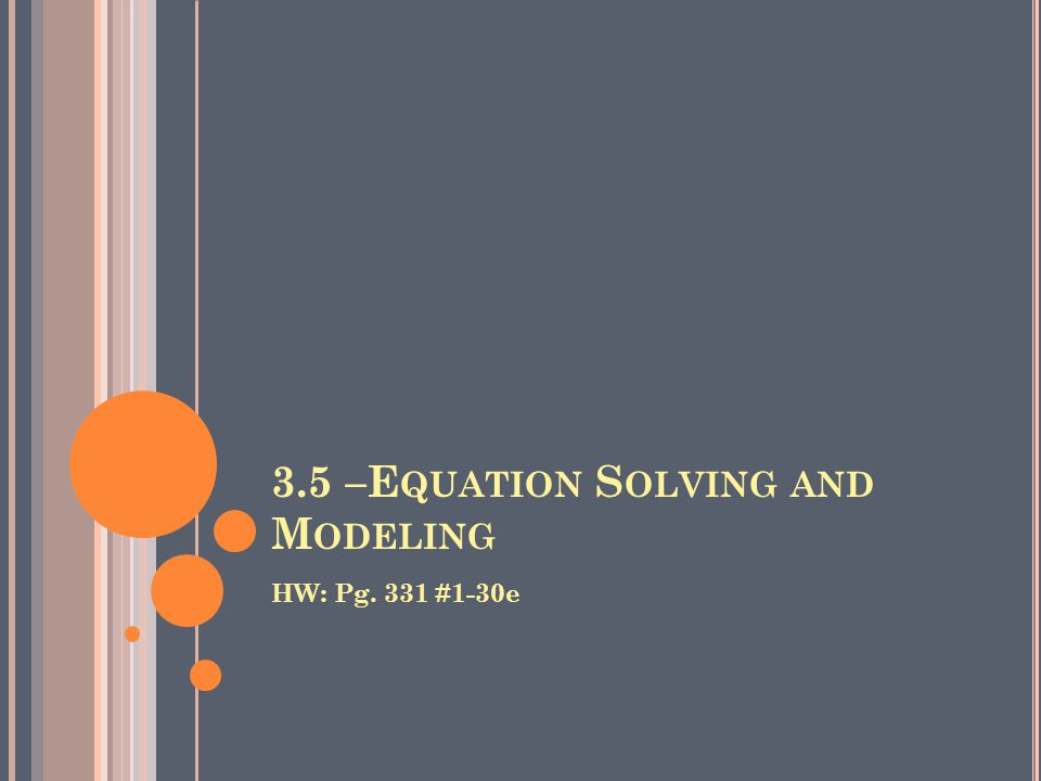 3.5 –E QUATION S OLVING AND M ODELING HW: Pg. 331 #1-30e