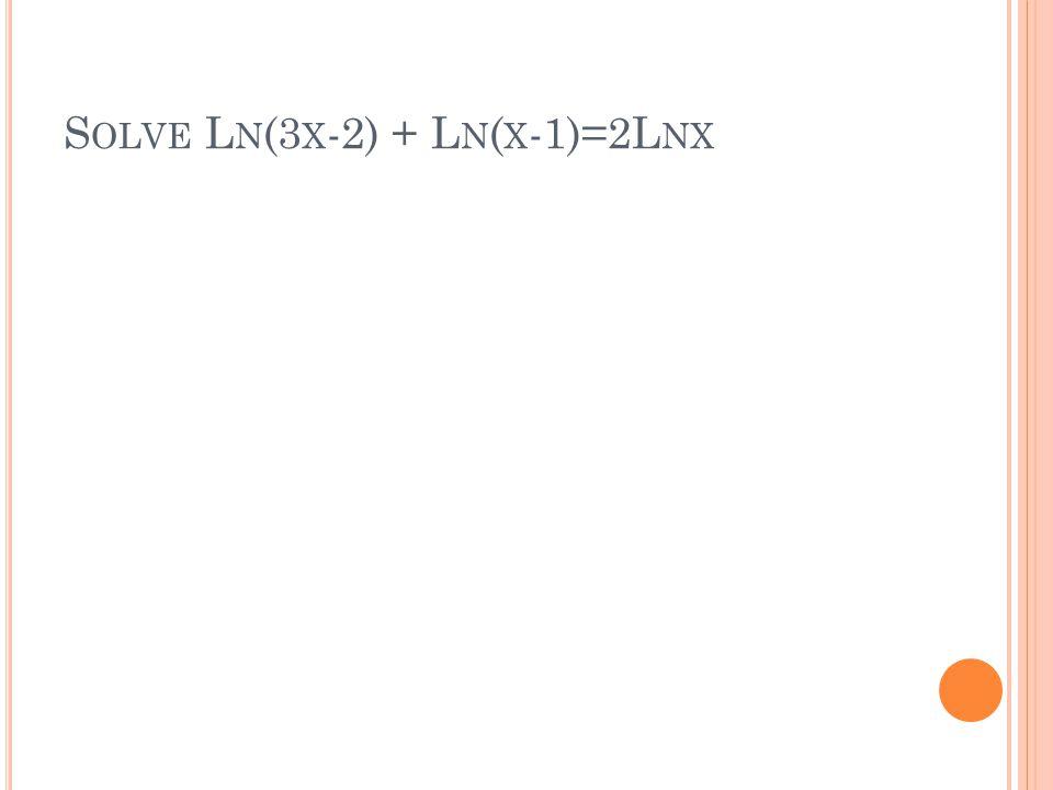 S OLVE L N (3 X -2) + L N ( X -1)=2L NX