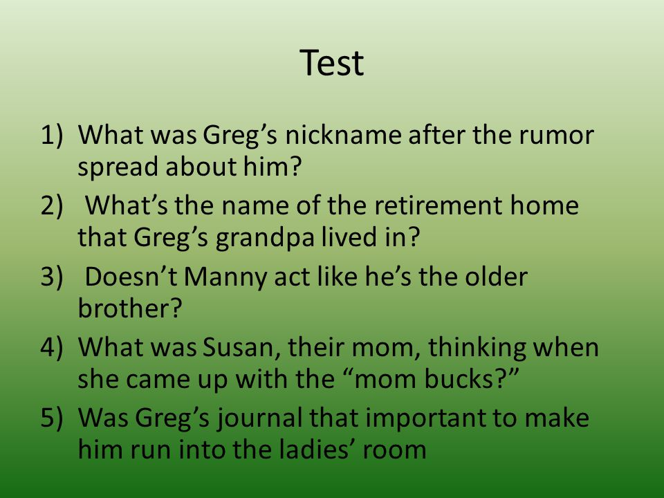 Test 1)What was Greg's nickname after the rumor spread about him.