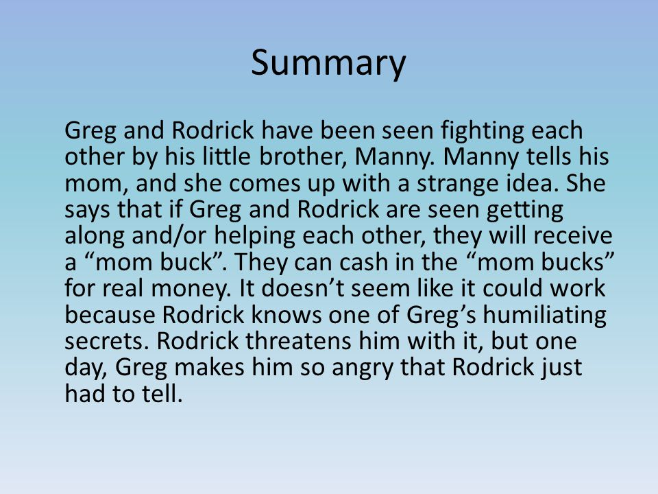 Summary Greg and Rodrick have been seen fighting each other by his little brother, Manny.