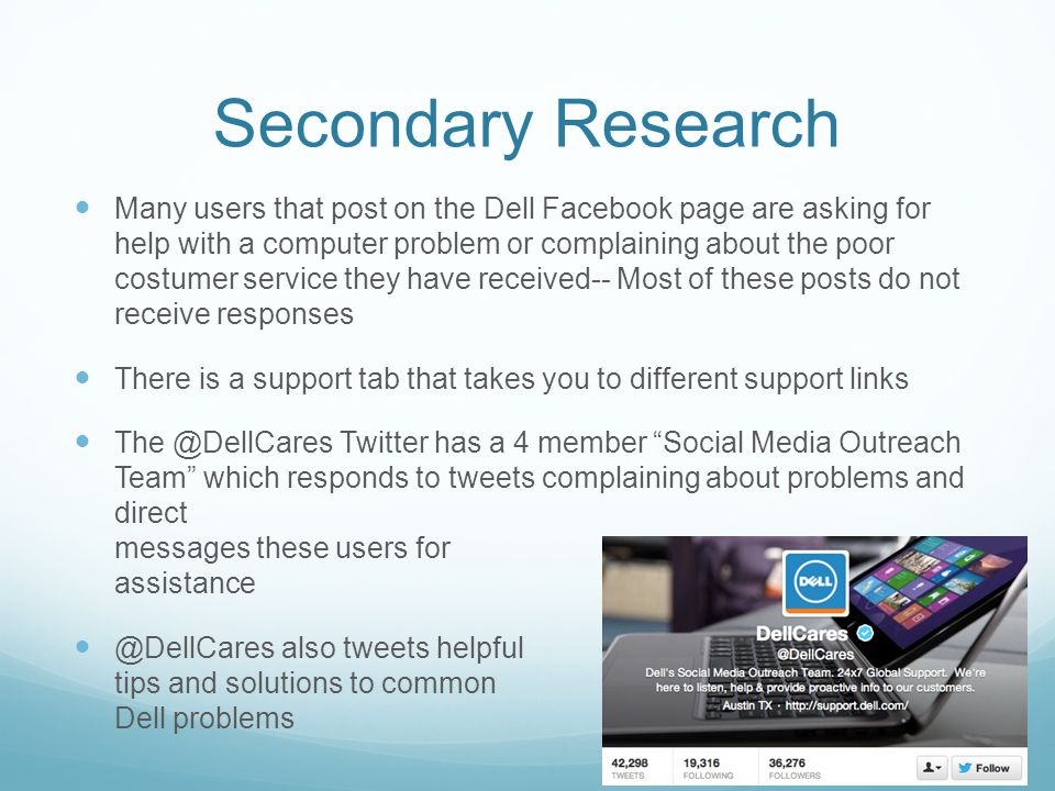 Secondary Research Many users that post on the Dell Facebook page are asking for help with a computer problem or complaining about the poor costumer s