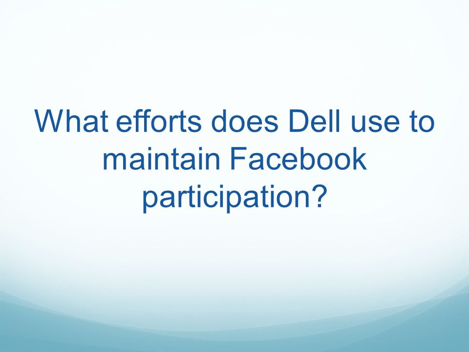 What efforts does Dell use to maintain Facebook participation?