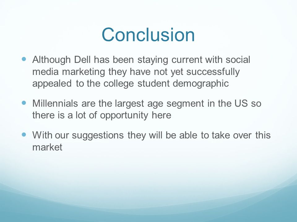 Conclusion Although Dell has been staying current with social media marketing they have not yet successfully appealed to the college student demograph