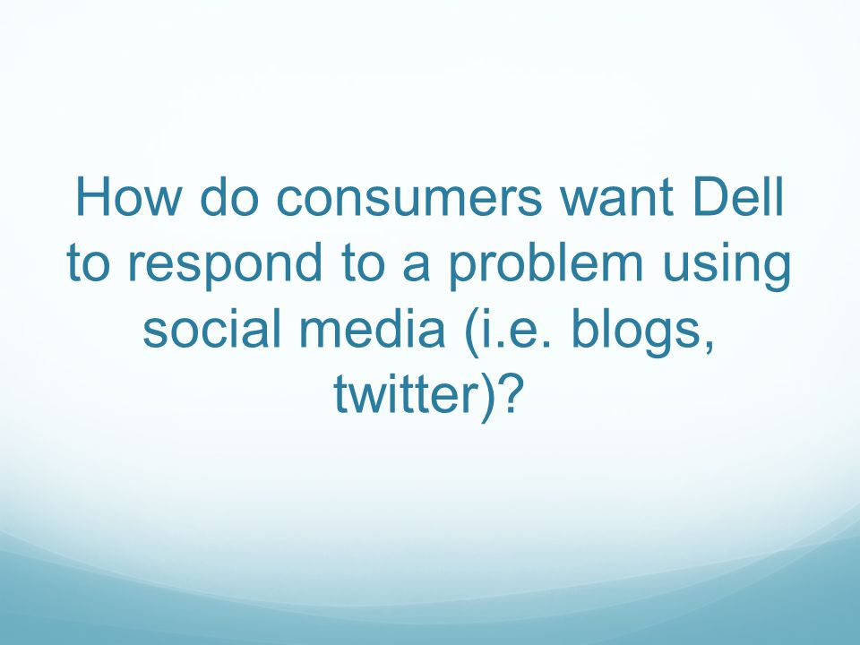 How do consumers want Dell to respond to a problem using social media (i.e. blogs, twitter)?
