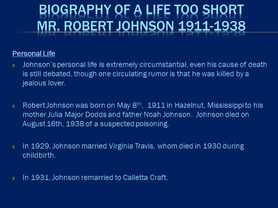 Personal Life x Johnson's personal life is extremely circumstantial, even his cause of death is still debated, though one circulating rumor is that he was killed by a jealous lover.