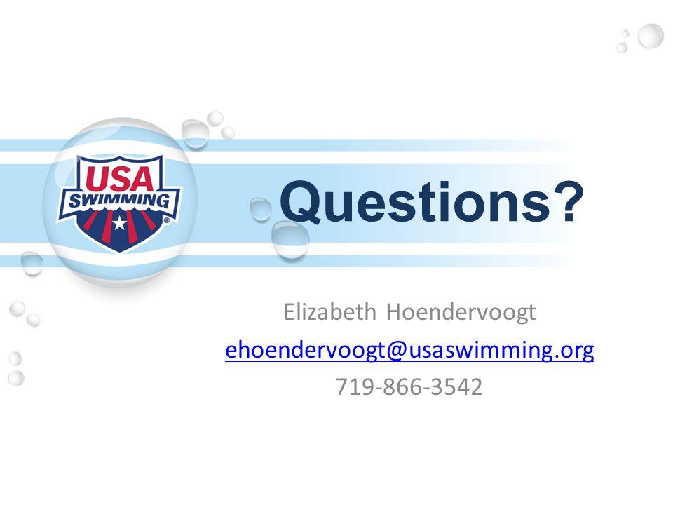 Questions Elizabeth Hoendervoogt ehoendervoogt@usaswimming.org 719-866-3542