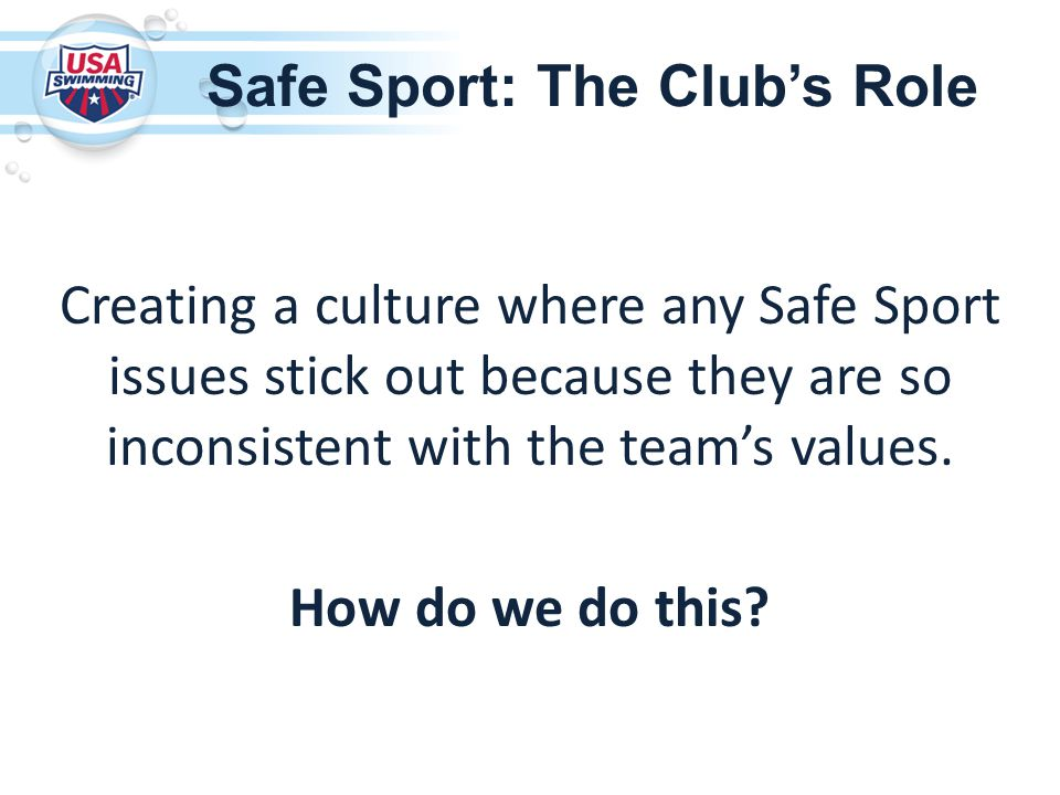 Creating a culture where any Safe Sport issues stick out because they are so inconsistent with the team's values.