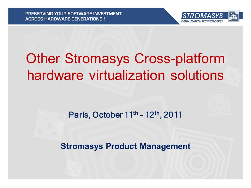 Other Stromasys Cross-platform hardware virtualization solutions Stromasys Product Management Paris, October 11 th – 12 th, 2011