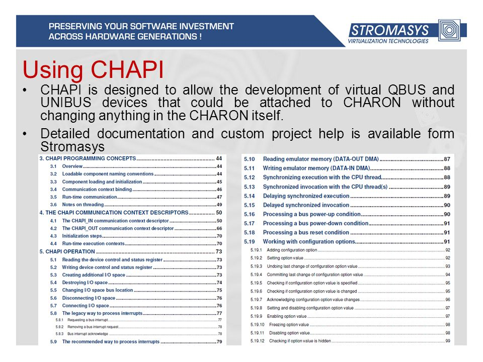 Using CHAPI CHAPI is designed to allow the development of virtual QBUS and UNIBUS devices that could be attached to CHARON without changing anything in the CHARON itself.