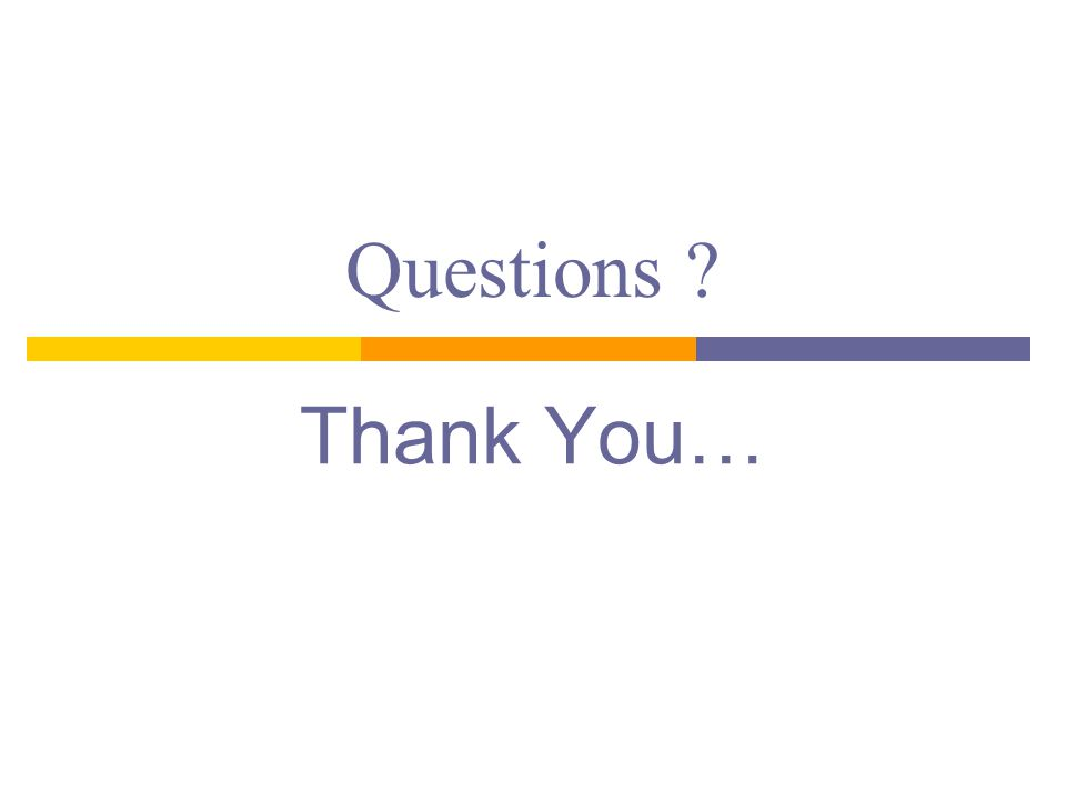 Questions ? Thank You…