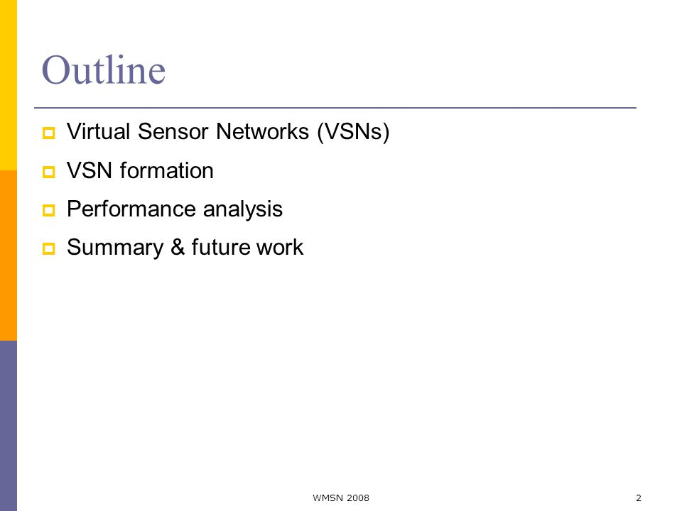Outline  Virtual Sensor Networks (VSNs)  VSN formation  Performance analysis  Summary & future work 2WMSN 2008