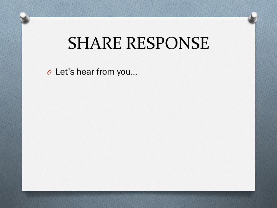 SHARE RESPONSE O Let's hear from you…