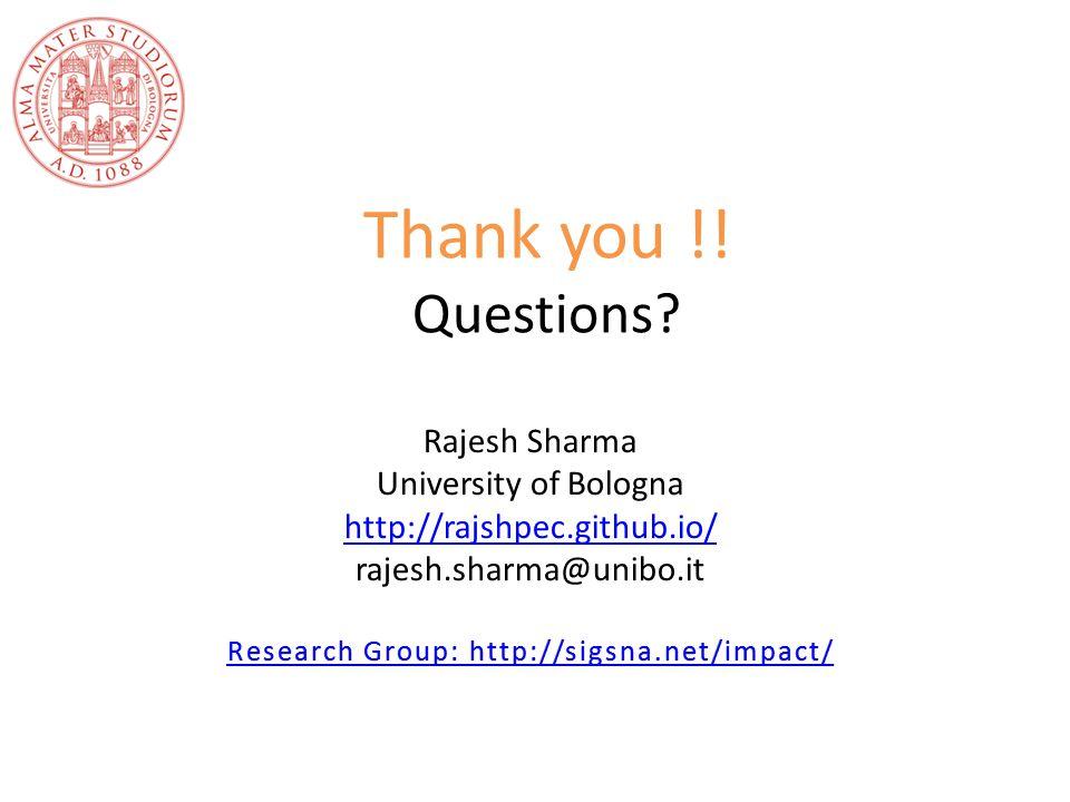 Rajesh Sharma University of Bologna http://rajshpec.github.io/ rajesh.sharma@unibo.it Research Group: http://sigsna.net/impact/Research Group: http://sigsna.net/impact/ Thank you !.