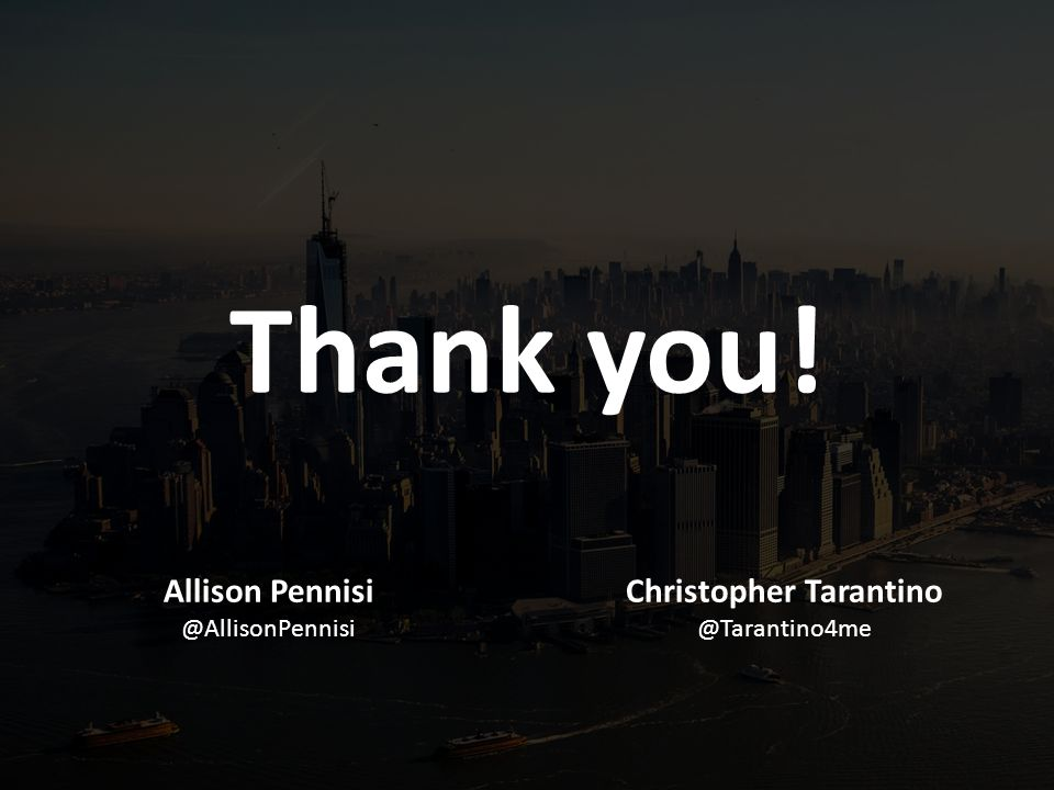 Thank you! Allison Pennisi @AllisonPennisi Christopher Tarantino @Tarantino4me
