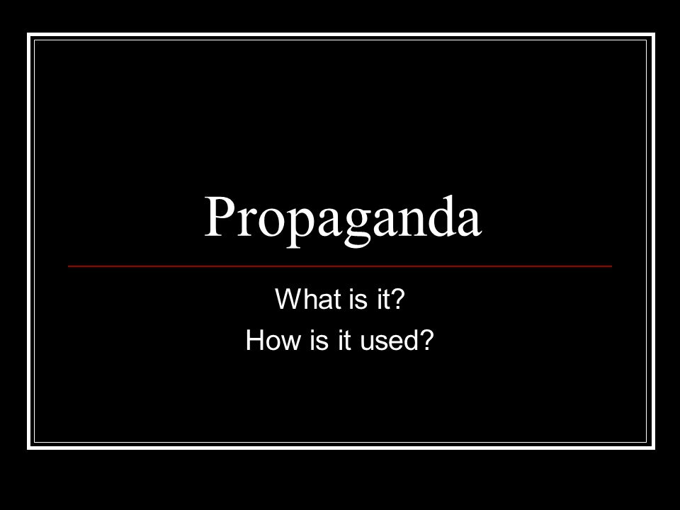 Propaganda What is it How is it used