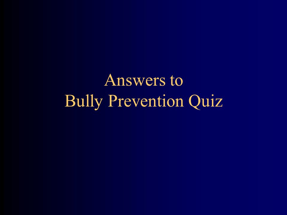 Answers to Bully Prevention Quiz