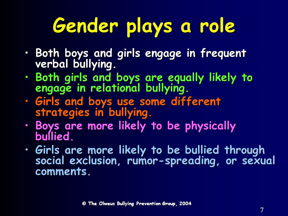 7 Gender plays a role Both boys and girls engage in frequent verbal bullying.Both boys and girls engage in frequent verbal bullying.
