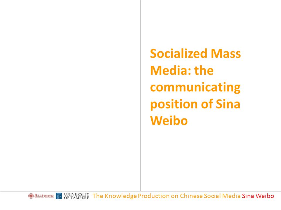 Socialized Mass Media: the communicating position of Sina Weibo The Knowledge Production on Chinese Social Media Sina Weibo